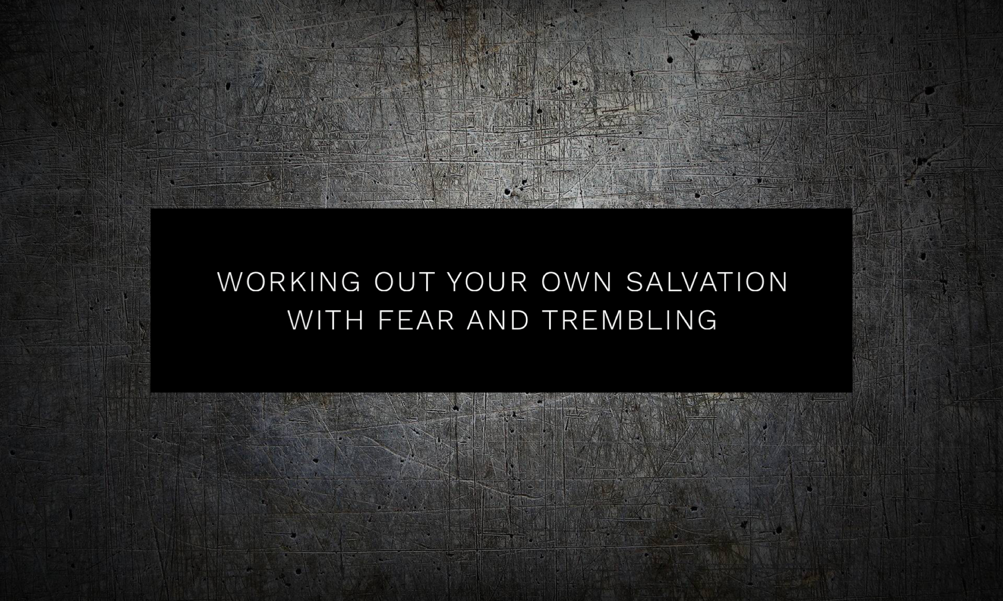 Working out your own Salvation with Fear and Trembling